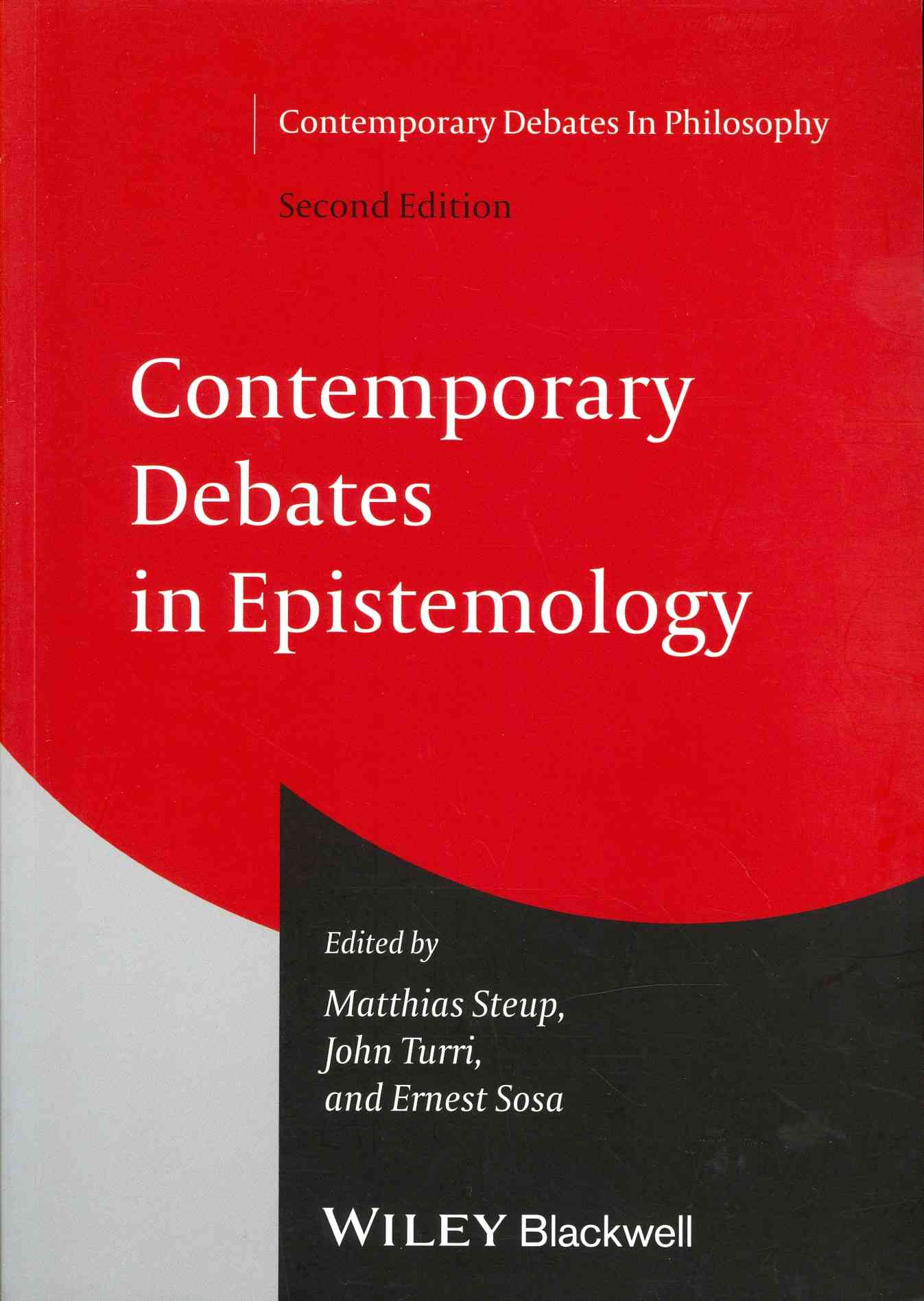 Contemporary Debates in Epistemology By Steup, Matthias/ Turri, John/ Sosa, Ernest